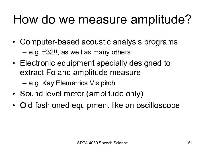 How do we measure amplitude? • Computer-based acoustic analysis programs – e. g. tf