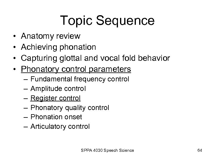 Topic Sequence • • Anatomy review Achieving phonation Capturing glottal and vocal fold behavior