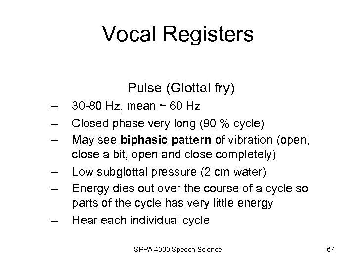 Vocal Registers Pulse (Glottal fry) – – – 30 -80 Hz, mean ~ 60