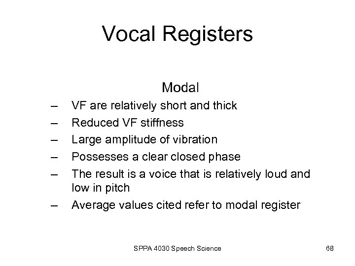 Vocal Registers Modal – – – VF are relatively short and thick Reduced VF