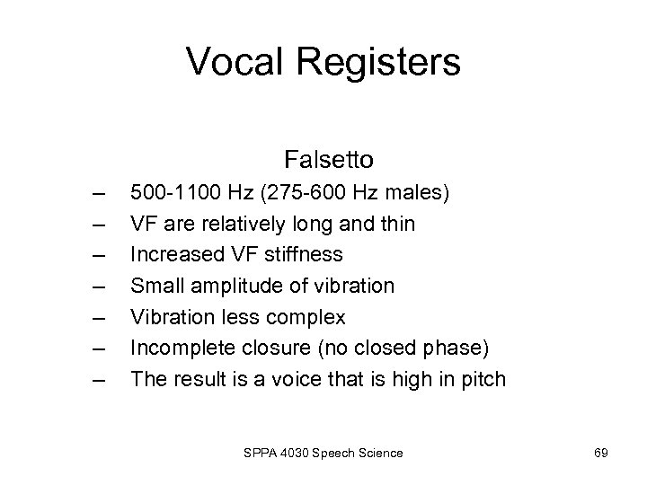 Vocal Registers Falsetto – – – – 500 -1100 Hz (275 -600 Hz males)