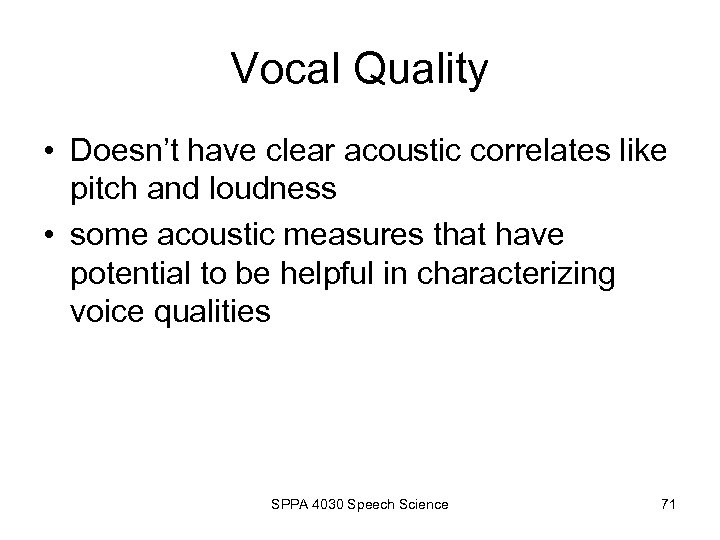 Vocal Quality • Doesn't have clear acoustic correlates like pitch and loudness • some