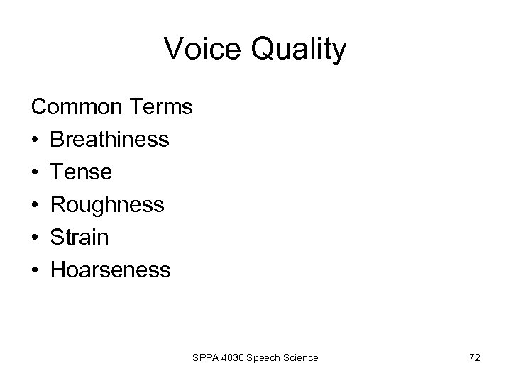 Voice Quality Common Terms • Breathiness • Tense • Roughness • Strain • Hoarseness