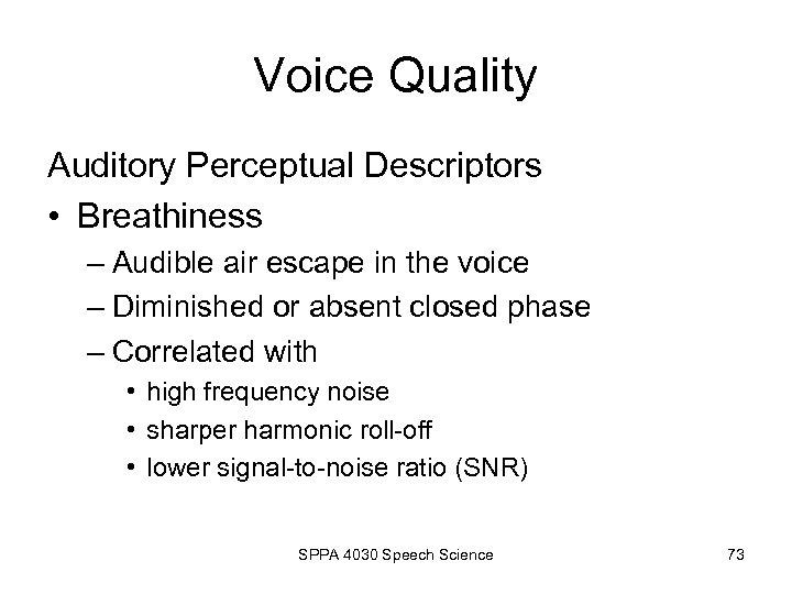 Voice Quality Auditory Perceptual Descriptors • Breathiness – Audible air escape in the voice