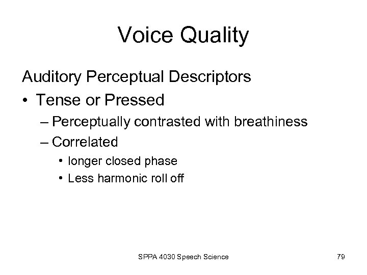 Voice Quality Auditory Perceptual Descriptors • Tense or Pressed – Perceptually contrasted with breathiness