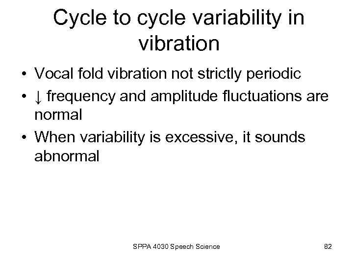 Cycle to cycle variability in vibration • Vocal fold vibration not strictly periodic •