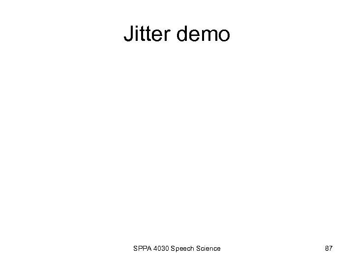 Jitter demo SPPA 4030 Speech Science 87