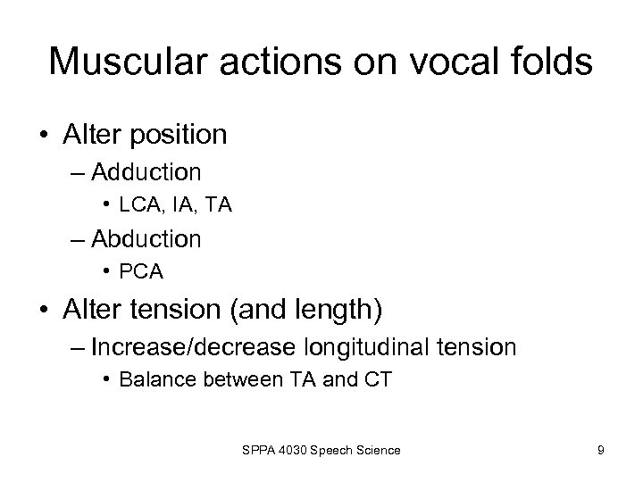 Muscular actions on vocal folds • Alter position – Adduction • LCA, IA, TA