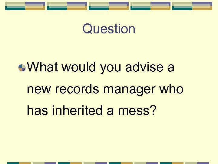 Question What would you advise a new records manager who has inherited a mess?