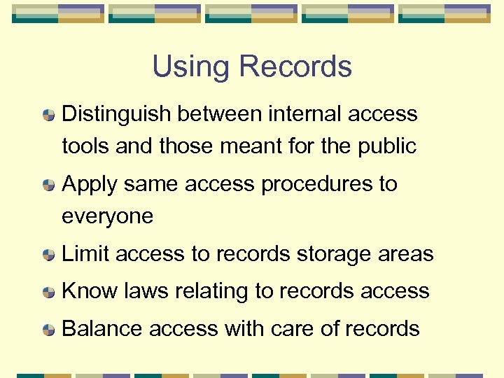 Using Records Distinguish between internal access tools and those meant for the public Apply