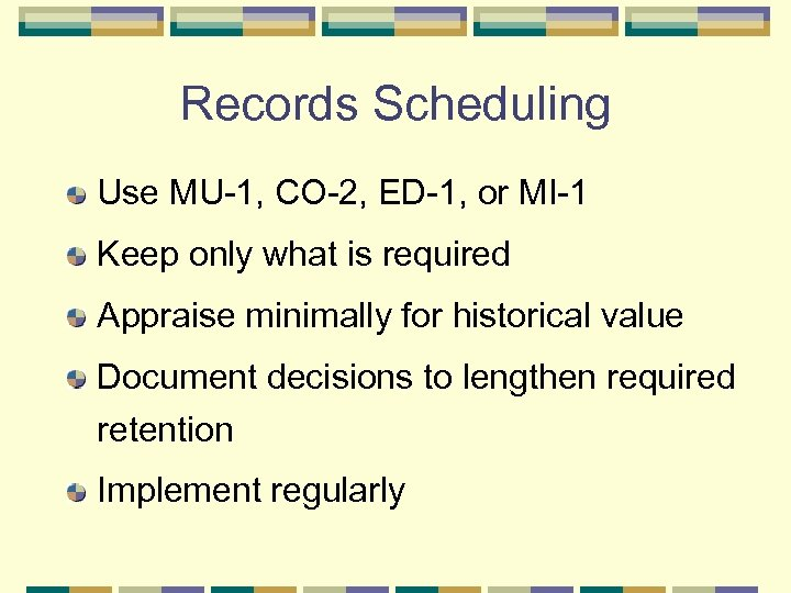 Records Scheduling Use MU-1, CO-2, ED-1, or MI-1 Keep only what is required Appraise