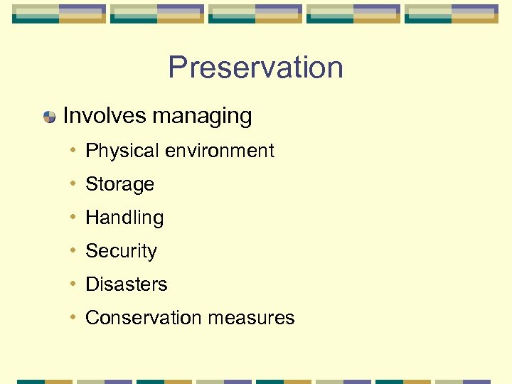 Preservation Involves managing • Physical environment • Storage • Handling • Security • Disasters