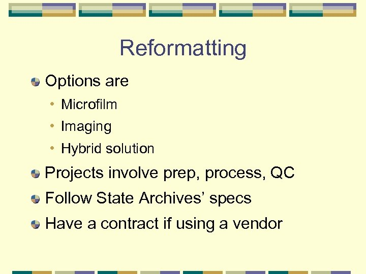 Reformatting Options are • Microfilm • Imaging • Hybrid solution Projects involve prep, process,