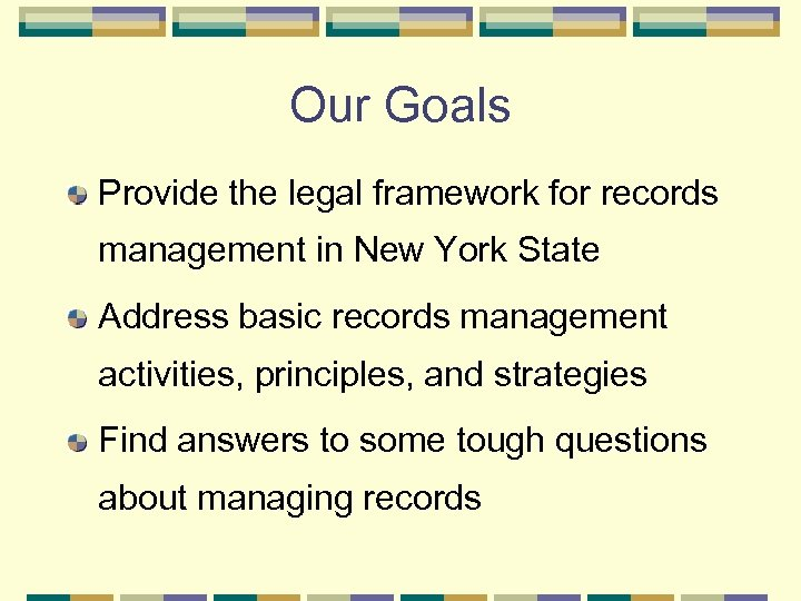 Our Goals Provide the legal framework for records management in New York State Address