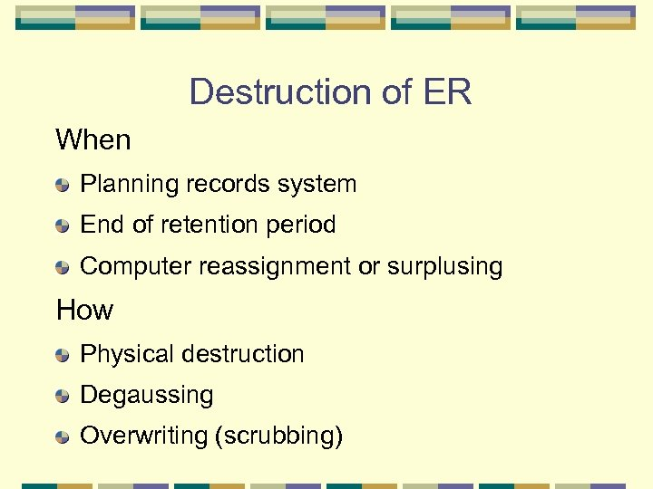 Destruction of ER When Planning records system End of retention period Computer reassignment or