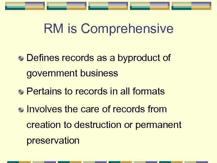 RM is Comprehensive Defines records as a byproduct of government business Pertains to records