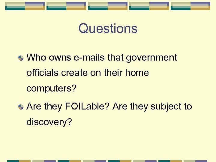Questions Who owns e-mails that government officials create on their home computers? Are they