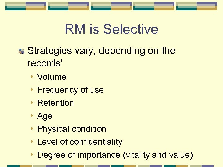 RM is Selective Strategies vary, depending on the records' • • Volume Frequency of