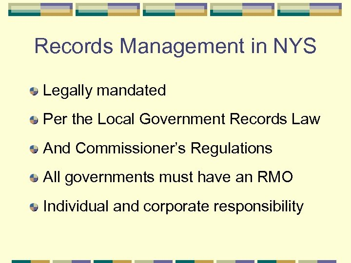 Records Management in NYS Legally mandated Per the Local Government Records Law And Commissioner's