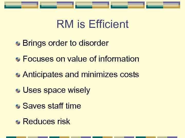 RM is Efficient Brings order to disorder Focuses on value of information Anticipates and