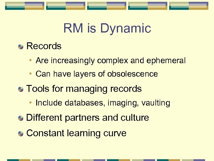 RM is Dynamic Records • Are increasingly complex and ephemeral • Can have layers