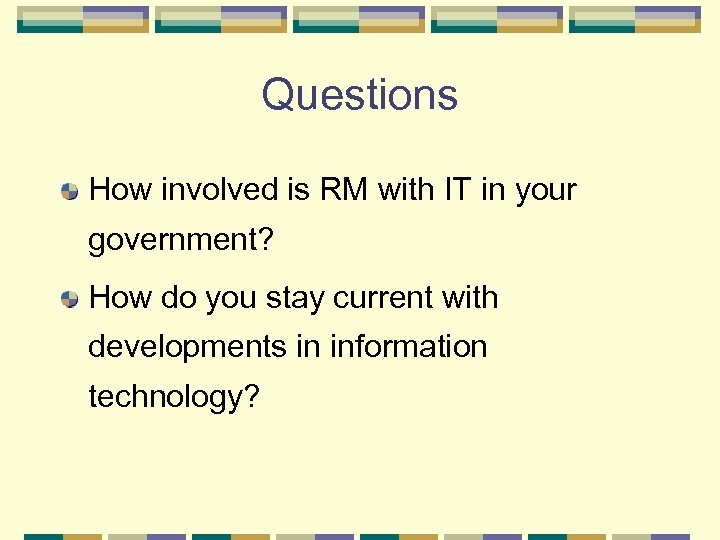 Questions How involved is RM with IT in your government? How do you stay