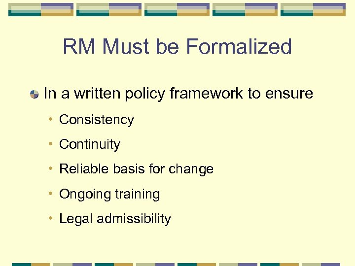 RM Must be Formalized In a written policy framework to ensure • Consistency •