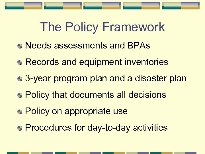 The Policy Framework Needs assessments and BPAs Records and equipment inventories 3 -year program