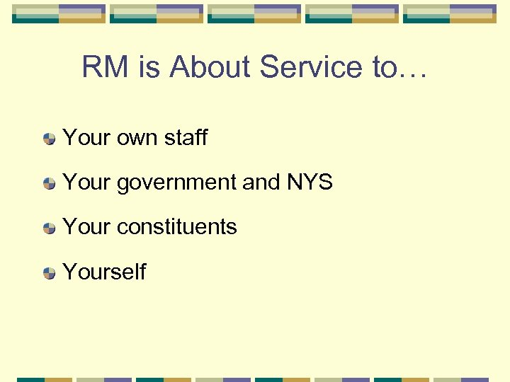 RM is About Service to… Your own staff Your government and NYS Your constituents
