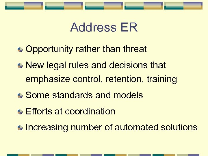 Address ER Opportunity rather than threat New legal rules and decisions that emphasize control,