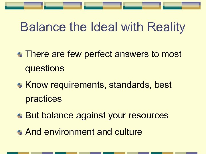 Balance the Ideal with Reality There are few perfect answers to most questions Know