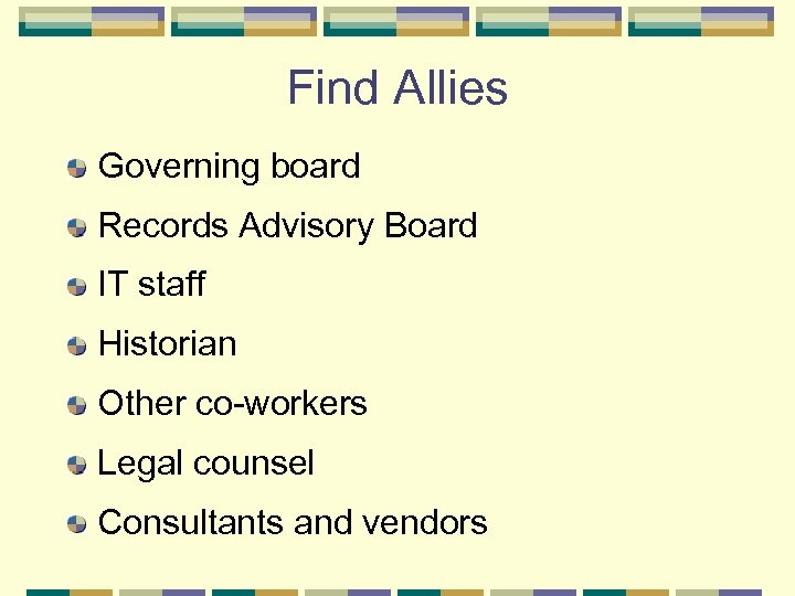Find Allies Governing board Records Advisory Board IT staff Historian Other co-workers Legal counsel