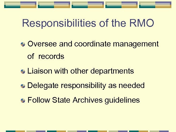Responsibilities of the RMO Oversee and coordinate management of records Liaison with other departments