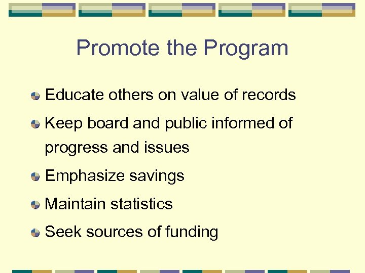 Promote the Program Educate others on value of records Keep board and public informed