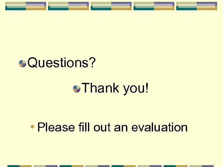 Questions? Thank you! • Please fill out an evaluation