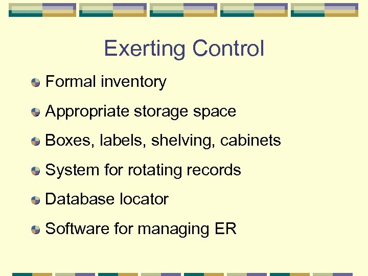 Exerting Control Formal inventory Appropriate storage space Boxes, labels, shelving, cabinets System for rotating