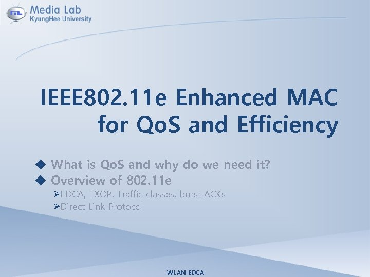 IEEE 802. 11 e Enhanced MAC for Qo. S and Efficiency u What is