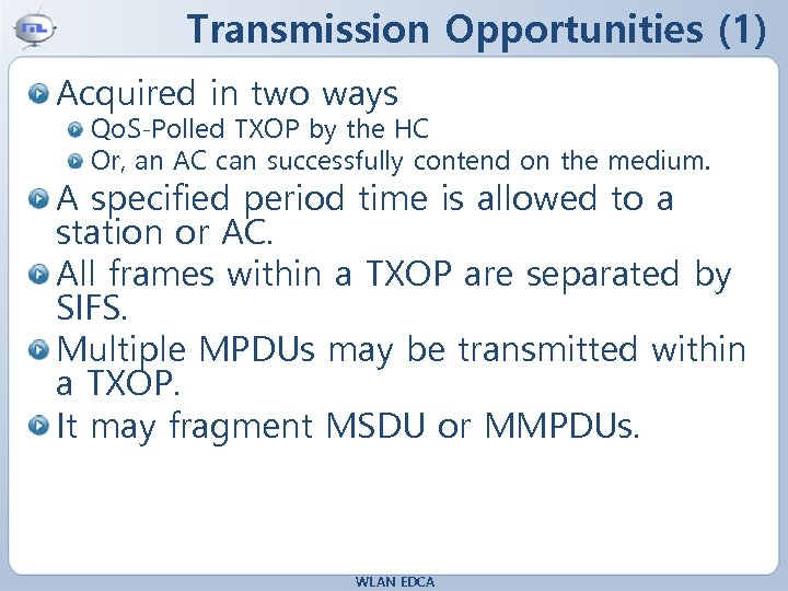 Transmission Opportunities (1) Acquired in two ways Qo. S-Polled TXOP by the HC Or,
