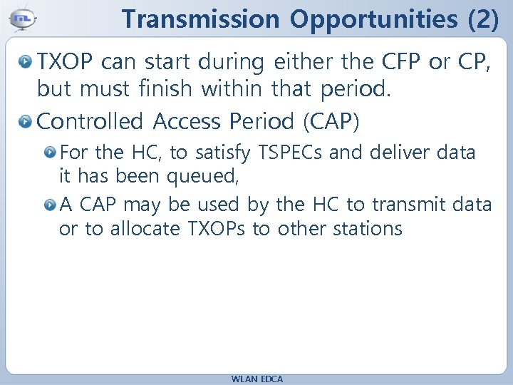 Transmission Opportunities (2) TXOP can start during either the CFP or CP, but must