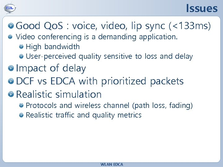 Issues Good Qo. S : voice, video, lip sync (<133 ms) Video conferencing is