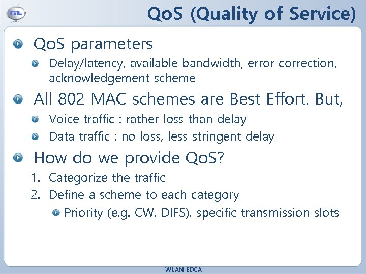 Qo. S (Quality of Service) Qo. S parameters Delay/latency, available bandwidth, error correction, acknowledgement