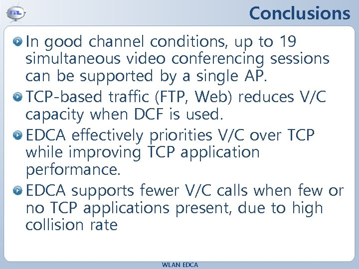Conclusions In good channel conditions, up to 19 simultaneous video conferencing sessions can be