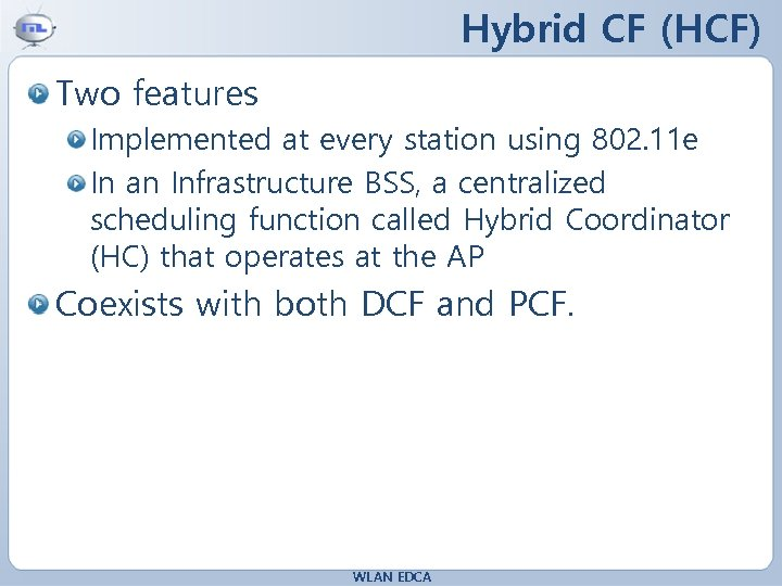 Hybrid CF (HCF) Two features Implemented at every station using 802. 11 e In