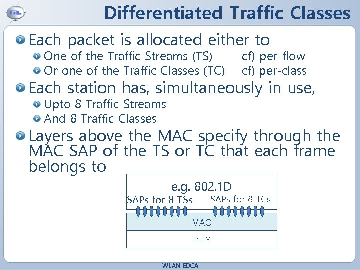 Differentiated Traffic Classes Each packet is allocated either to One of the Traffic Streams