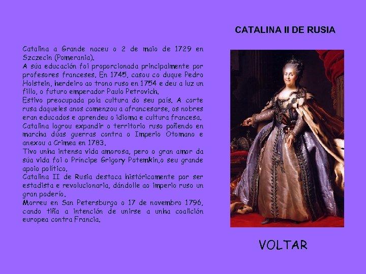 CATALINA II DE RUSIA Catalina a Grande naceu o 2 de maio de 1729