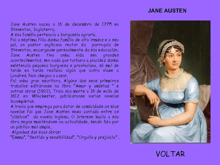 JANE AUSTEN Jane Austen naceu o 16 de decembro de 1775 en Steventon, Inglaterra.