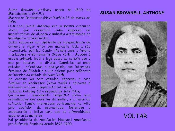 Susan Brownell Anthony naceu en 1820 en Masachussets. (EEUU) Morreu en Rochester (Nova York)