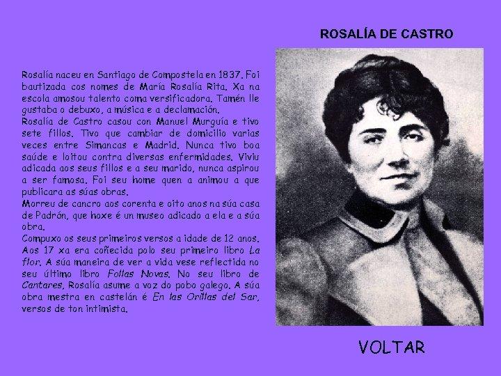 ROSALÍA DE CASTRO Rosalía naceu en Santiago de Compostela en 1837. Foi bautizada cos