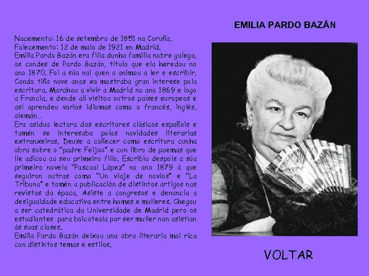 EMILIA PARDO BAZÁN Nacemento: 16 de setembro de 1851 na Coruña. Falecemento: 12 de