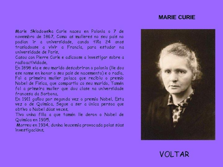 MARIE CURIE Marie Sklodowska Curie naceu en Polonia o 7 de novembro de 1867.